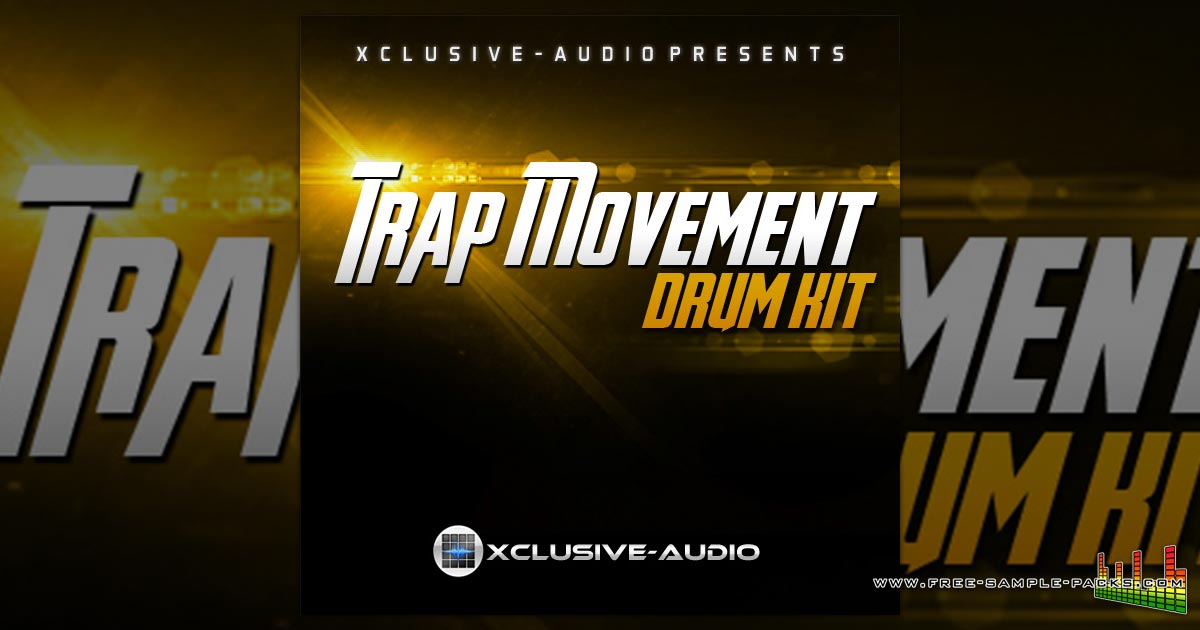 Xclusive Audio - Free Trap Movement Drum Kit - Free Sample Packs