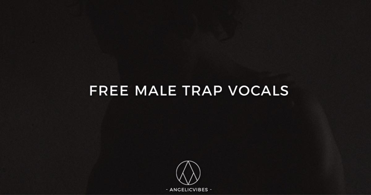 Free Male Trap Vocals | Trap Vocal Samples | Free Sample Packs